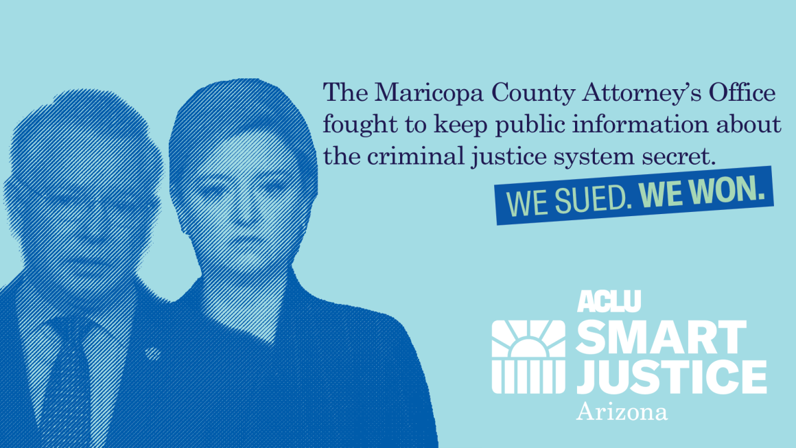 The Maricopa County Attorney's Office fought to keep public information about the criminal justice system secret. We sued. We won.