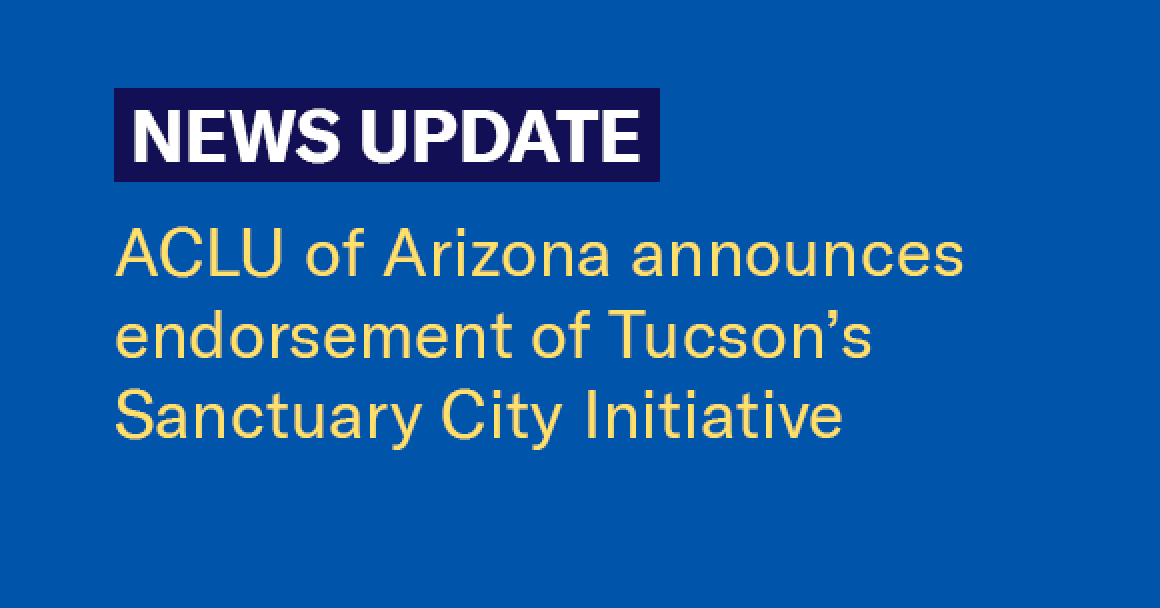 ACLU of Arizona announces endorsement of Tucson's Sanctuary City Initiative